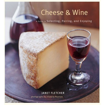Cheese & Wine: Guide to Selecting & Enjoying
