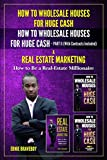 HOW TO WHOLESALE HOUSES FOR HUGE CASH HOW TO WHOLESALE HOUSES FOR HUGE CASH PART II (With Contracts Included) & REAL ESTATE MARKETING HOW TO BE A REAL ESTATE MILLIONAIRE