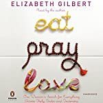 Eat, Pray, Love: One Woman's Search for Everything Across Italy, India, and Indonesia | Elizabeth Gilbert