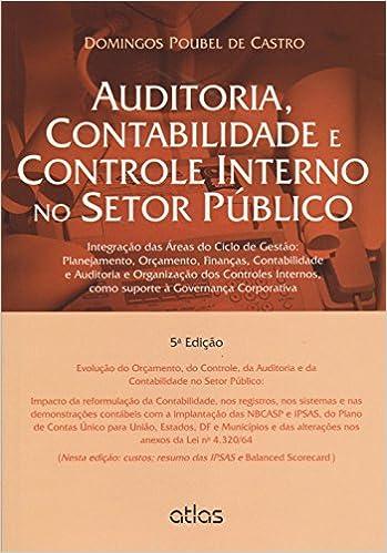 Auditoria, Contabilidade e Controle Interno no Setor Publico: Integracao das areas do Ciclo de Gestao