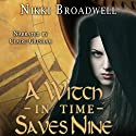 A Witch in Time Saves Nine Audiobook by Nikki Broadwell Narrated by Claire Gresham