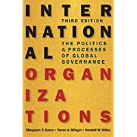 International Organizations: The Politics and Processes of Global Governance: The Politics & Processes of Global…