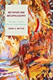 Metaphor and Metaphilosophy : Philosophy As Combat, Play, and Aesthetic Experience, Mattice, Sarah A., 0739192205