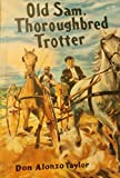 img - for Old Sam, thoroughbred trotter; book / textbook / text book