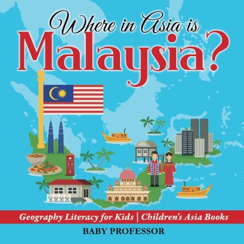 Where in Asia is Malaysia? Geography Literacy for Kids | Children's Asia Books