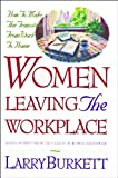 Women Leaving the Workplace, Larry Burkett, 0802491650