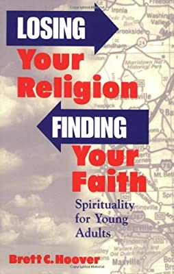 Losing Your Religion, Finding Your Faith: Spirituality for Young Adults