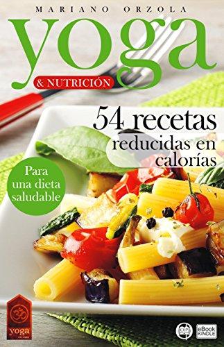 YOGA & NUTRICIÓN - 54 RECETAS REDUCIDAS EN CALORÍAS: Para ...