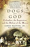Dogs of God: Columbus, the Inquisition, and the Defeat of the Moors