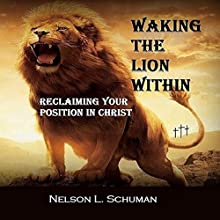 Waking the Lion Within: Reclaiming Your Position in Christ Audiobook by Nelson L. Schuman Narrated by Nelson L. Schuman