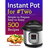Instant Pot Cookbook for #Two: Simple-to-Prepare Easy-to-Enjoy 500 Recipes (Instant Pot recipes for two 1)
