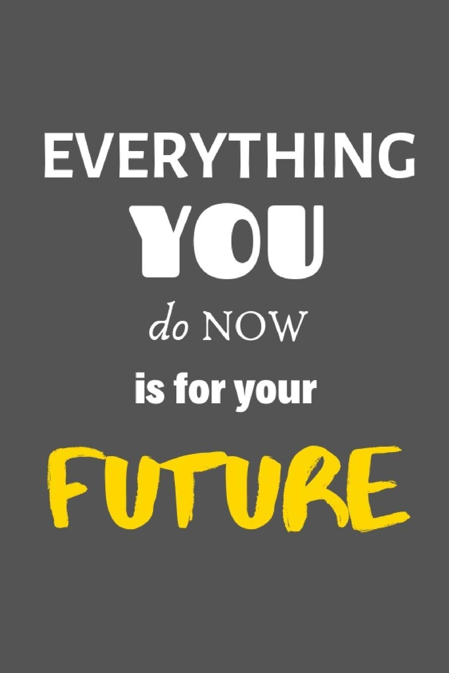 Everything You Do Now Is For Your Future Self Daily Inspirational Motivational Quote Blank Lined Journal Notebook 6x9 120 Pages Journals Inspired 9781089414292 Amazon Com Books