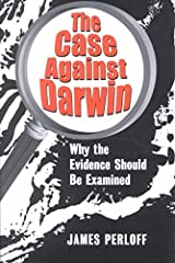 [(The Case Against Darwin : Why the Evidence Should Be Examined)] [By (author) James Perloff] published on (January, 2003) Paperback