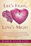 Life's Fight, Love's Might, Dawn Everson, 148369612X