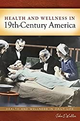 Health and Wellness in 19th-Century America (Health and Wellness in Daily Life)
