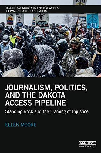 Journalism, Politics, and the Dakota Access Pipeline (Routledge Studies in Environmental Communication and Media) (The Best Penetrating Oil)