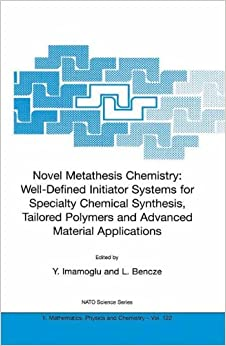 'Novel Metathesis Chemistry: Well-Defined Initiator Systems for Specialty Chemical Synthesis, Tailored Polymers and Advanced Material Applications' (Nato Science Series II:)