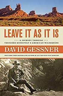 Book Cover: Leave It As It Is: A Journey Through Theodore Roosevelt's American Wilderness