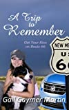 img - for A Trip to Remember (Get Your Kiss on Route 66) book / textbook / text book