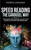 Speed Reading the Carousel Way: Stop reading, start visualizing: The step-by-step process to FAST-TRACK your reading