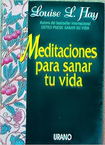 Meditaciones para sanar tu vida Crecimiento personal: Amazon.es: Hay, Louise L.: Libros