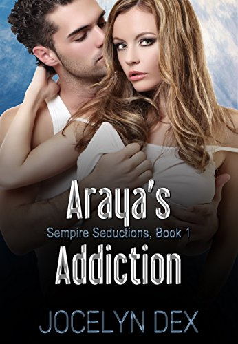 Araya's Addiction (Sempire Seductions Book 1) by [Dex, Jocelyn]