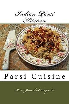 Indian Parsi Kitchen: Indian Parsee Kitchen (Parsi Cuisine Book 11) by [Kapadia, Rita]