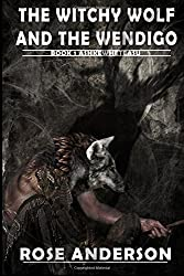 The Witchy Wolf and the Wendigo: Book 1 Ashkewheteasu (Book I  Ashkewheteasu) (Volume 1)