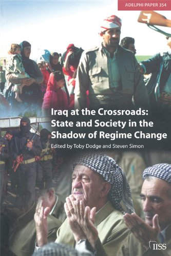 Iraq at the Crossroads: State and Society in the Shadow of Regime Change (Adelphi series Book 354)