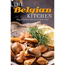 The Belgian Kitchen: Belgian Cuisine Classics for Home Chefs