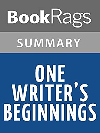 eudora welty one writer beginnings essay One writer's beginnings by eudora welty focuses on the experience the writer  had in traveling to the library welty uses many descriptive and.