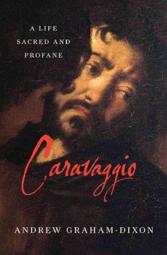 Download Caravaggio: A Life Sacred and Profane Caravaggio ebook