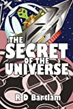 The Secret of the Universe, R. D. Bartlam, 1452048428
