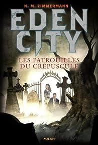 Edencity, tome 2 : Les patrouilles du crépuscule par N. M. Zimmermann
