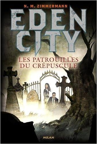 Livres gratuits en ligne Eden City, Tome 2 : Les patrouilles du crépuscule epub pdf
