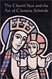 The Church Year and the Art of Clemens Schmidt, Clemens Schmidt, Placid Stuckenschneider, 0814629059