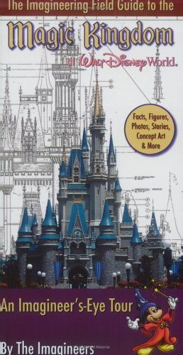 The Imagineering Field Guide to Magic Kingdom at Walt Disney - Disney World Magic At Kingdom