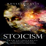 Stoicism: How to Implement Stoic Philosophies and Teachings That Will Improve Your Daily Existence | Russell Davis