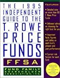 The 1995 Ffsa Independent Guide to the T. Rowe Price Funds-Paper