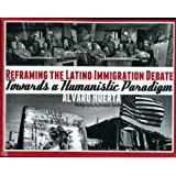 Reframing the Latino Immigration Debate: Towards a Humanistic Paradigm (SUR TEXT)