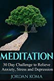 Meditation: 30-Day Challenge to Relieve Anxiety, Stress and Depression (Jordan Koma's Ebooks) by Jordan Koma (2016-03-23)