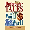 Undercover Tales of World War II Audiobook by William B. Breuer Narrated by Tom Perkins