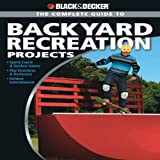 Black and Decker the Complete Guide to Backyard Recreation Projects, Eric Smith, 1589235185
