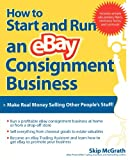 How to Start and Run an eBay Consignment Business, Skip McGrath, 007226277X