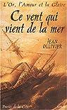 L'Or, l'Amour et la Gloire, tome 1 : Ce vent qui vient de la mer par Ollivier