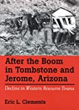 After The Boom In Tombstone And Jerome, Arizona: Decline In Western Resource Towns (Shepperson Series in History Humanities)