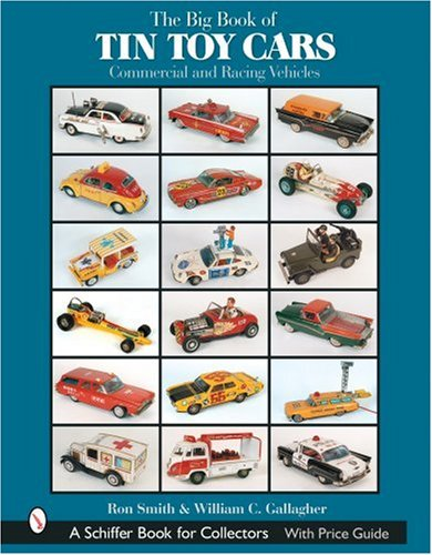 The Big Book of Tin Toy Cars: Commercial And Racing Vehicles (Schiffer Book for Collectors with Price -