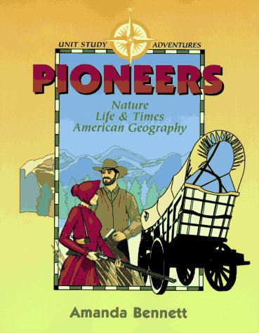 Pioneers: Nature, Life & Times, & American Geography (Unit Study (Geography Unit Study)