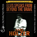 Elvis Speaks from Beyond the Grave: And Other Celebrity Ghost Stories | Hans Holzer