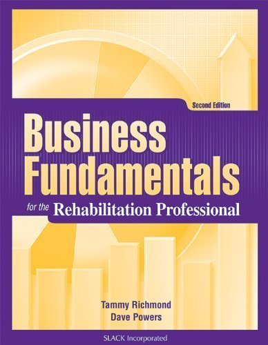 Business Fundamentals for the Rehabilitation Professional 2nd (second) Edition by Richmond MS OTRL, Tammy, Powers MA MBA PT, Dave published by Slack Incorporated (2009)